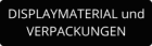 Displaymaterial und Verpackungen